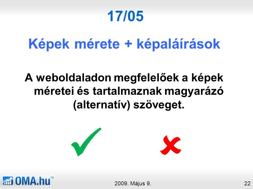 17/05 Képek mérete + képaláírások A weboldaladon megfelelőek a képek méretei és tartalmaznak magyarázó (alternatív) szöveget.