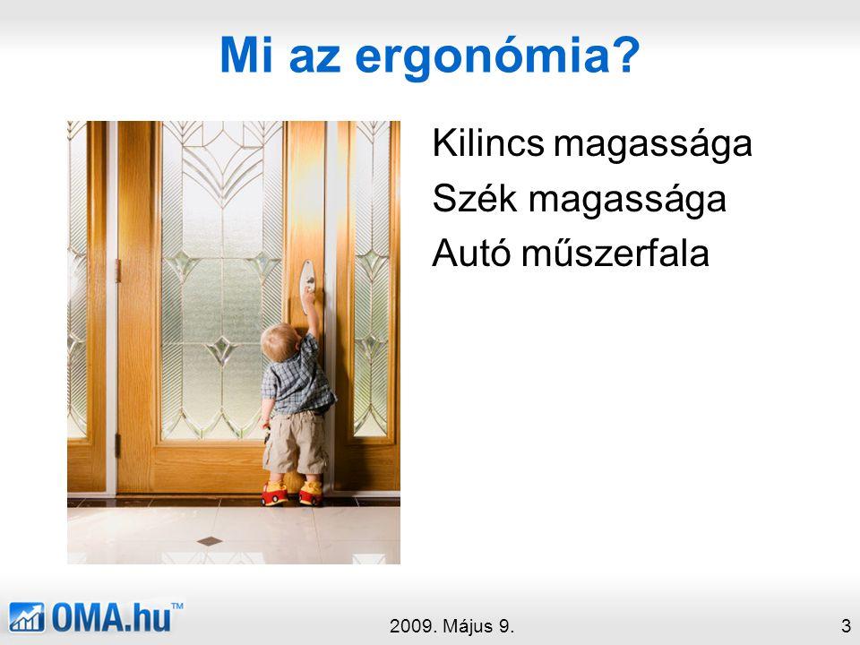 Mi az ergonómia? Kilincs magassága Szék magassága Autó műszerfala 2009. Május 9.3