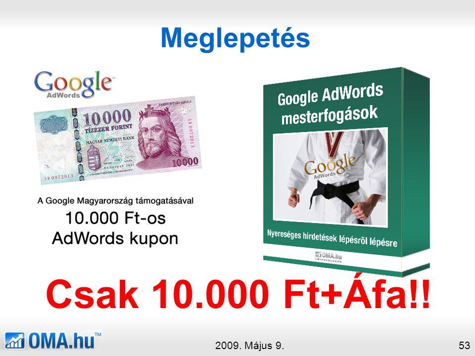 Meglepetés 2009. Május 9.53 Csak 10.000 Ft+Áfa!!