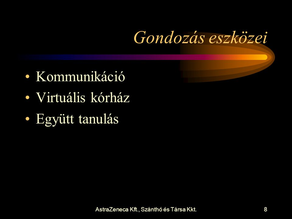 AstraZeneca Kft., Szánthó és Társa Kkt.8 Gondozás eszközei •Kommunikáció •Virtuális kórház •Együtt tanulás
