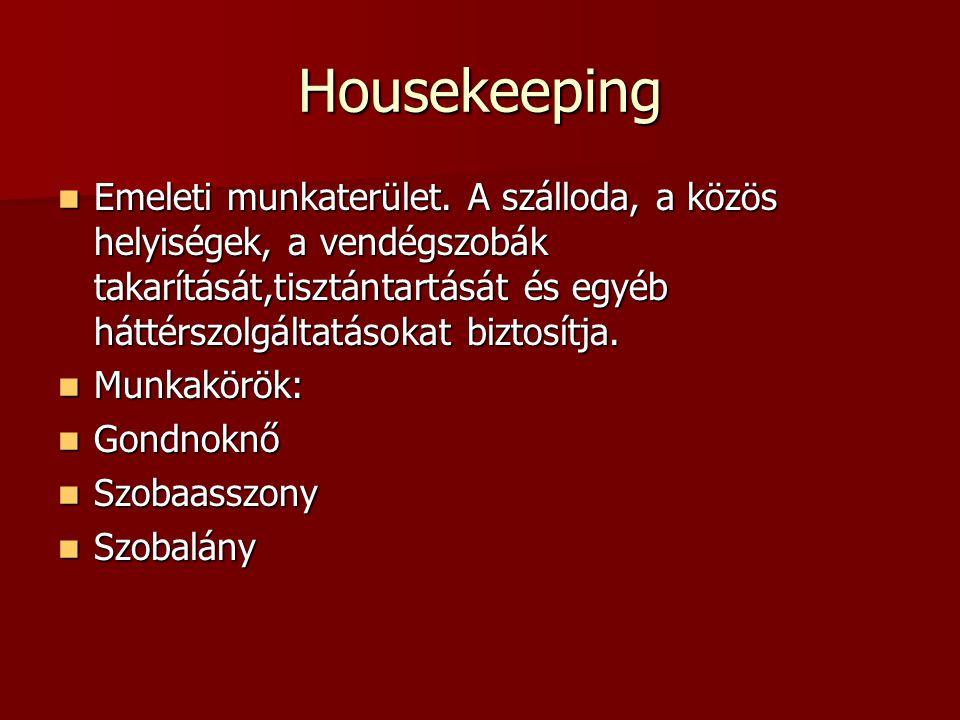 Housekeeping  Emeleti munkaterület. A szálloda, a közös helyiségek, a vendégszobák takarítását,tisztántartását és egyéb háttérszolgáltatásokat biztos
