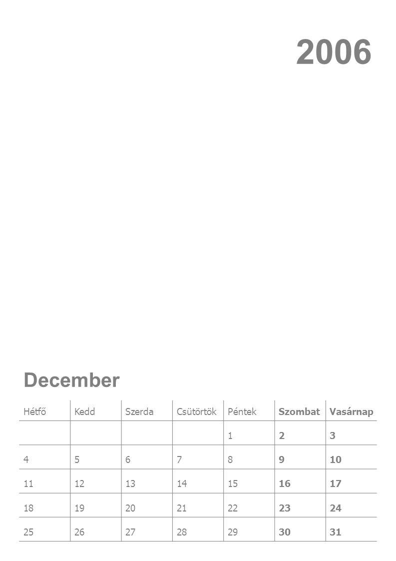 HétfőKeddSzerdaCsütörtökPéntekSzombatVasárnap 123 45678910 11121314151617 18192021222324 25262728293031 December 2006