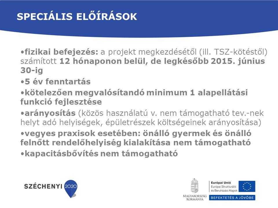 SPECIÁLIS ELŐÍRÁSOK •fizikai befejezés: a projekt megkezdésétől (ill. TSZ-kötéstől) számított 12 hónaponon belül, de legkésőbb 2015. június 30-ig •5 é