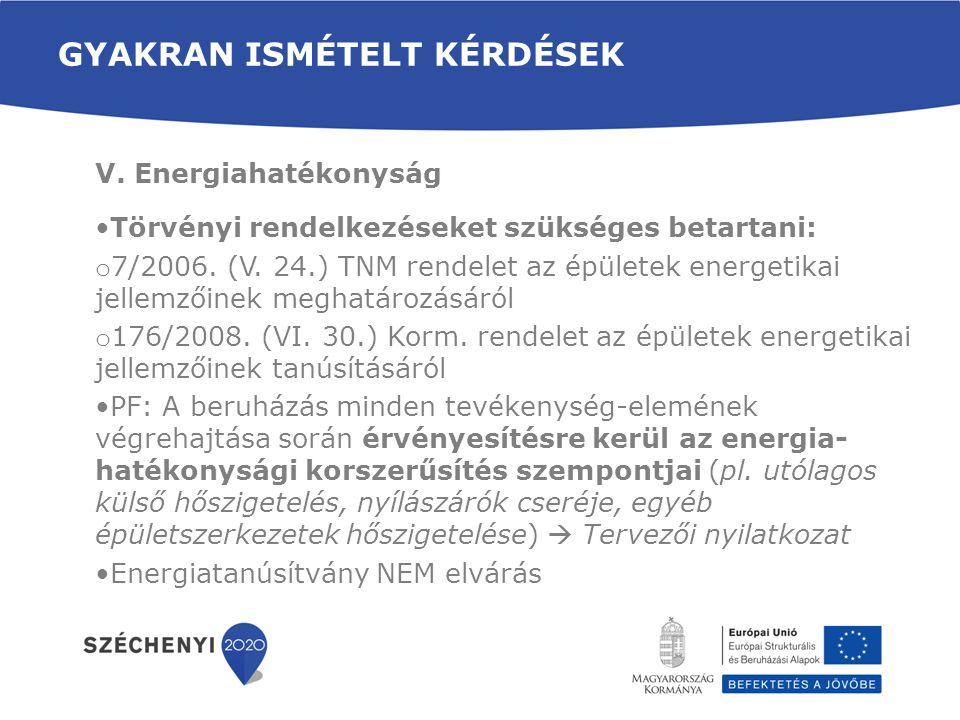 GYAKRAN ISMÉTELT KÉRDÉSEK V. Energiahatékonyság •Törvényi rendelkezéseket szükséges betartani: o 7/2006. (V. 24.) TNM rendelet az épületek energetikai