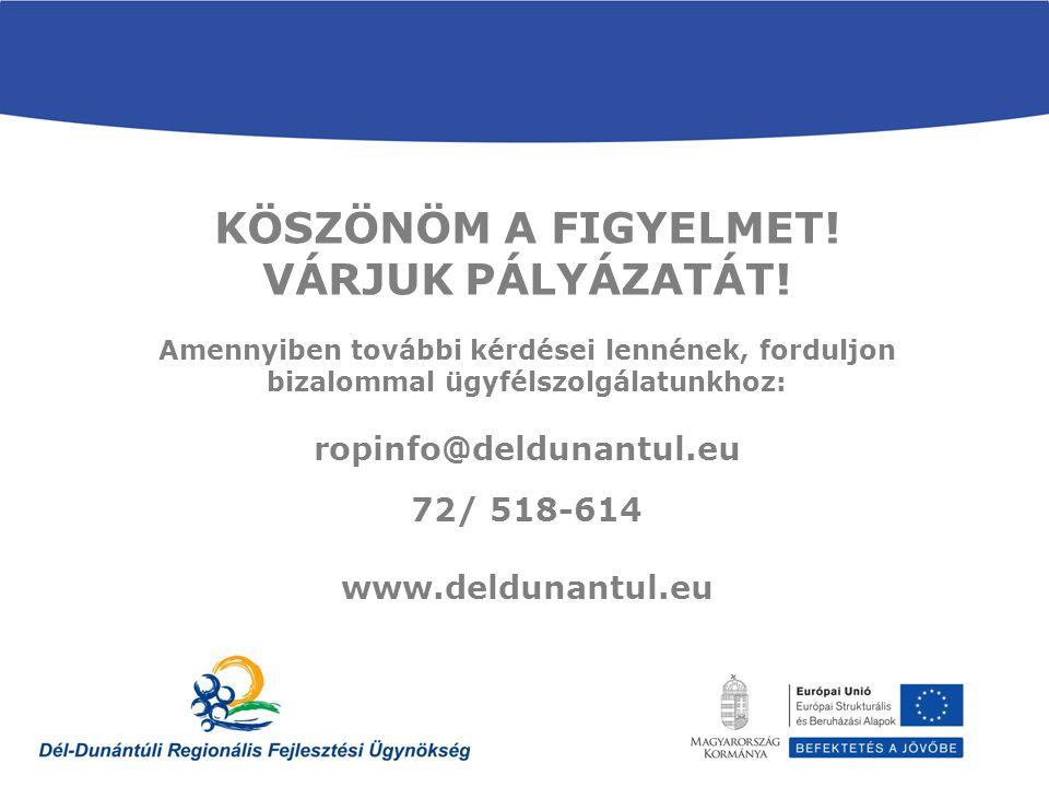 KÖSZÖNÖM A FIGYELMET! VÁRJUK PÁLYÁZATÁT! Amennyiben további kérdései lennének, forduljon bizalommal ügyfélszolgálatunkhoz: ropinfo@deldunantul.eu 72/