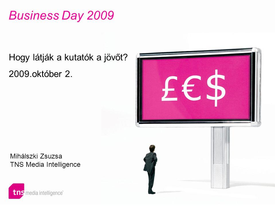 Business Day 2009 Hogy látják a kutatók a jövőt? 2009.október 2. Mihálszki Zsuzsa TNS Media Intelligence