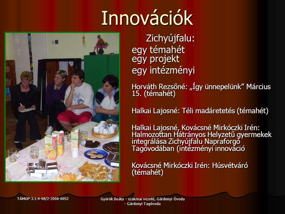 TÁMOP-3.1.4-08/2-2008-0052 Györök Beáta - szakmai vezető, Gárdonyi Óvoda - Gárdonyi Tagóvoda Innovációk Zichyújfalu: egy témahét egy projekt egy intéz