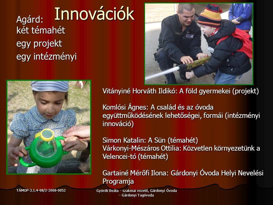 TÁMOP-3.1.4-08/2-2008-0052 Györök Beáta - szakmai vezető, Gárdonyi Óvoda - Gárdonyi Tagóvoda Innovációk Innovációk Agárd: két témahét egy projekt egy