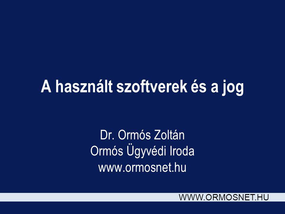 WWW.ORMOSNET.HU A használt szoftverek és a jog Dr. Ormós Zoltán Ormós Ügyvédi Iroda www.ormosnet.hu