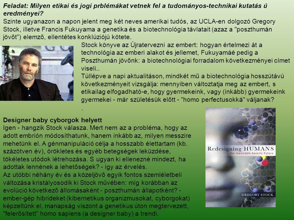 Stock könyve az Újratervezni az embert: hogyan értelmezi át a technológia az emberi alakot és jellemet, Fukuyamáé pedig a Poszthumán jövőnk: a biotech