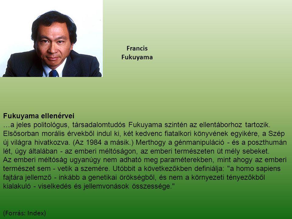 Francis Fukuyama Fukuyama ellenérvei …a jeles politológus, társadalomtudós Fukuyama szintén az ellentáborhoz tartozik. Elsősorban morális érvekből ind
