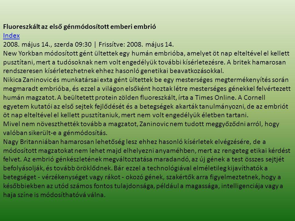 Fluoreszkált az első génmódosított emberi embrió Index 2008. május 14., szerda 09:30 | Frissítve: 2008. május 14. New Yorkban módosított gént ültettek