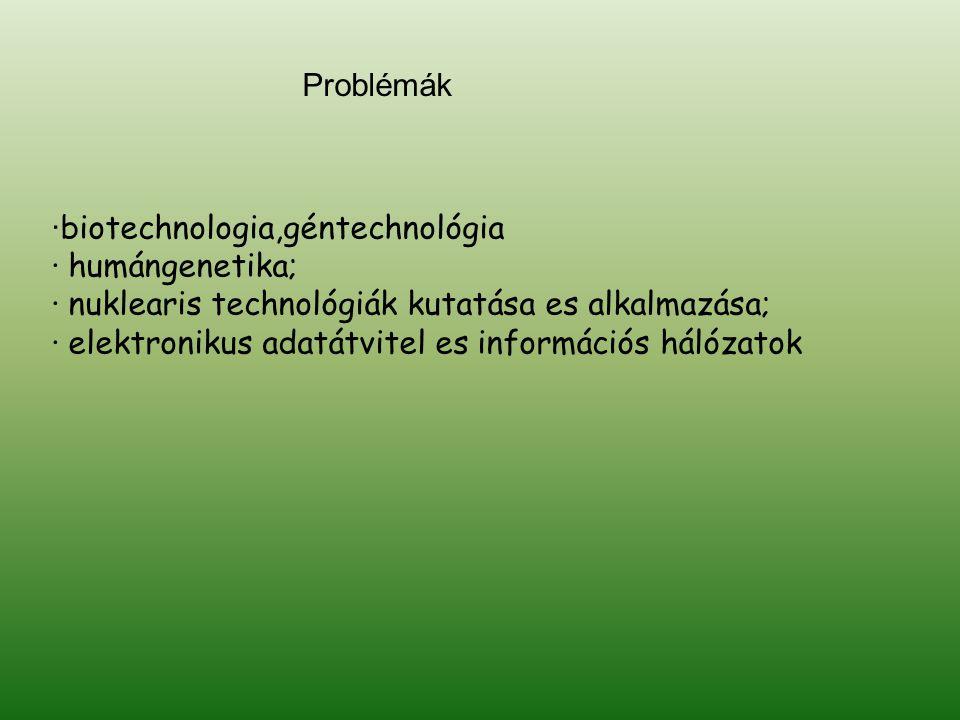 · biotechnologia,géntechnológia · humángenetika; · nuklearis technológiák kutatása es alkalmazása; · elektronikus adatátvitel es információs hálózatok