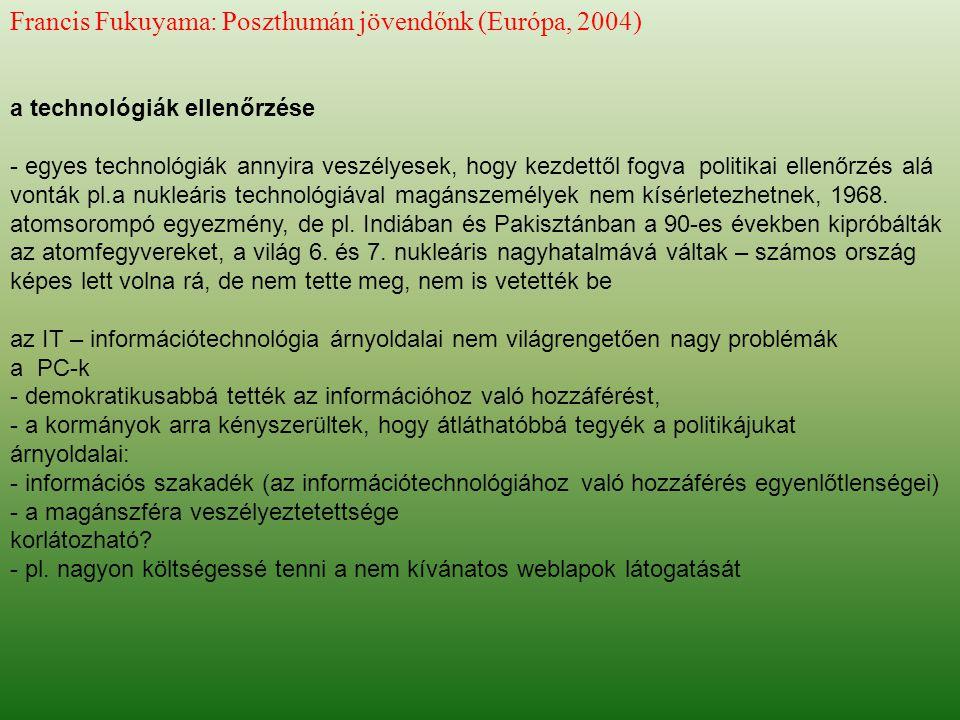 Francis Fukuyama: Poszthumán jövendőnk (Európa, 2004) a technológiák ellenőrzése - egyes technológiák annyira veszélyesek, hogy kezdettől fogva politi