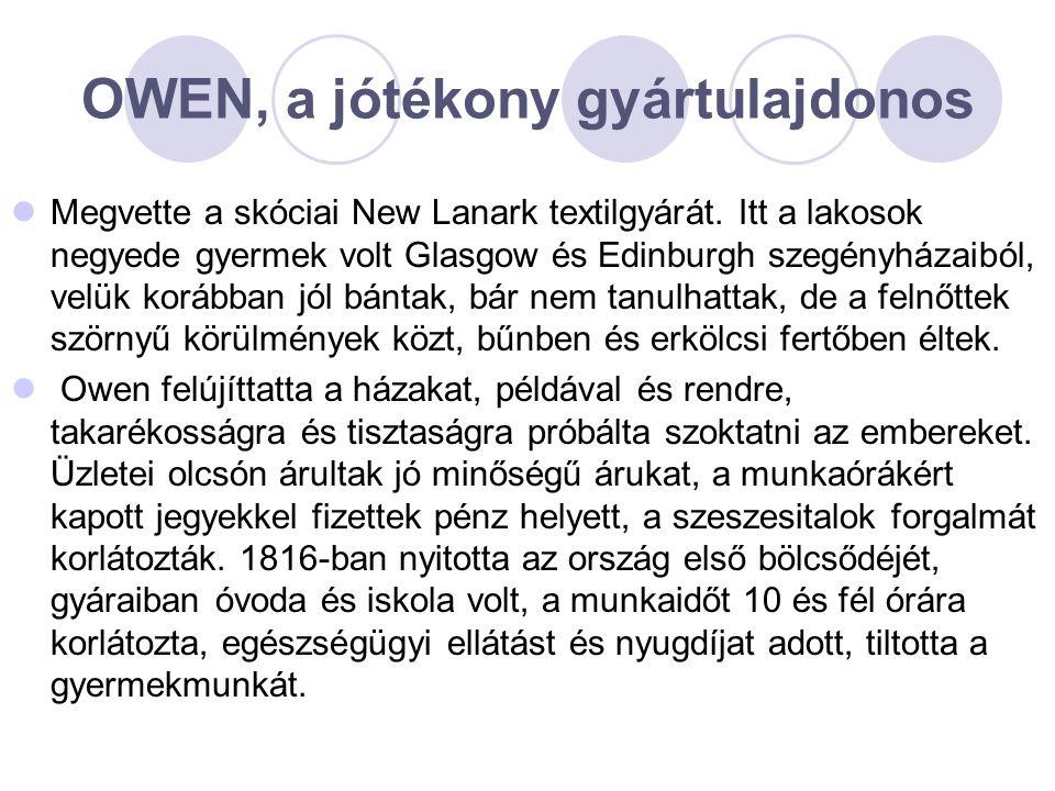 OWEN, a jótékony gyártulajdonos  Megvette a skóciai New Lanark textilgyárát. Itt a lakosok negyede gyermek volt Glasgow és Edinburgh szegényházaiból,