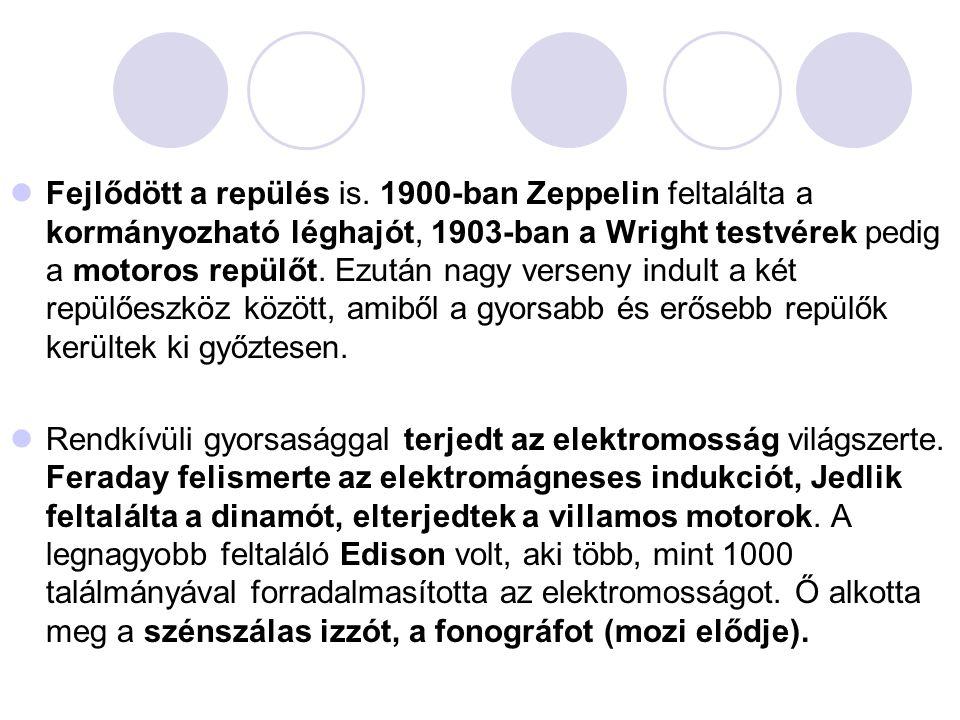  Fejlődött a repülés is. 1900-ban Zeppelin feltalálta a kormányozható léghajót, 1903-ban a Wright testvérek pedig a motoros repülőt. Ezután nagy vers
