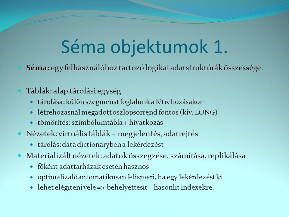 Séma objektumok 1.  Séma: egy felhasználóhoz tartozó logikai adatstruktúrák összessége.  Táblák: alap tárolási egység  tárolása: külön szegmenst fo