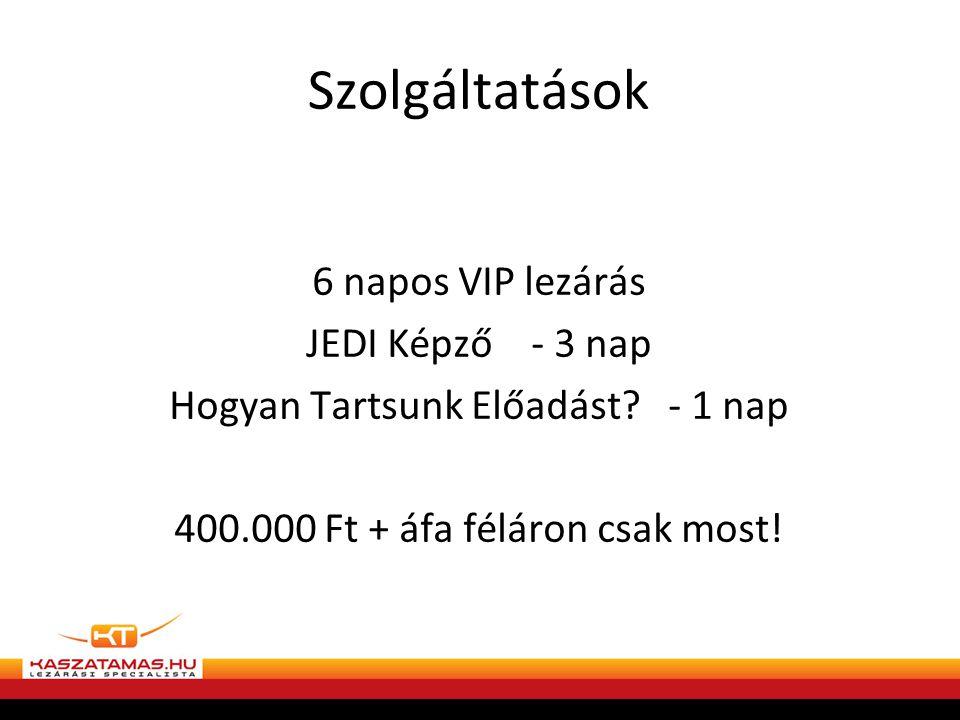 Szolgáltatások 6 napos VIP lezárás JEDI Képző - 3 nap Hogyan Tartsunk Előadást? - 1 nap 400.000 Ft + áfa féláron csak most!