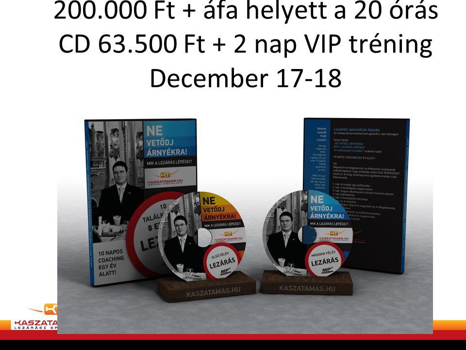 200.000 Ft + áfa helyett a 20 órás CD 63.500 Ft + 2 nap VIP tréning December 17-18