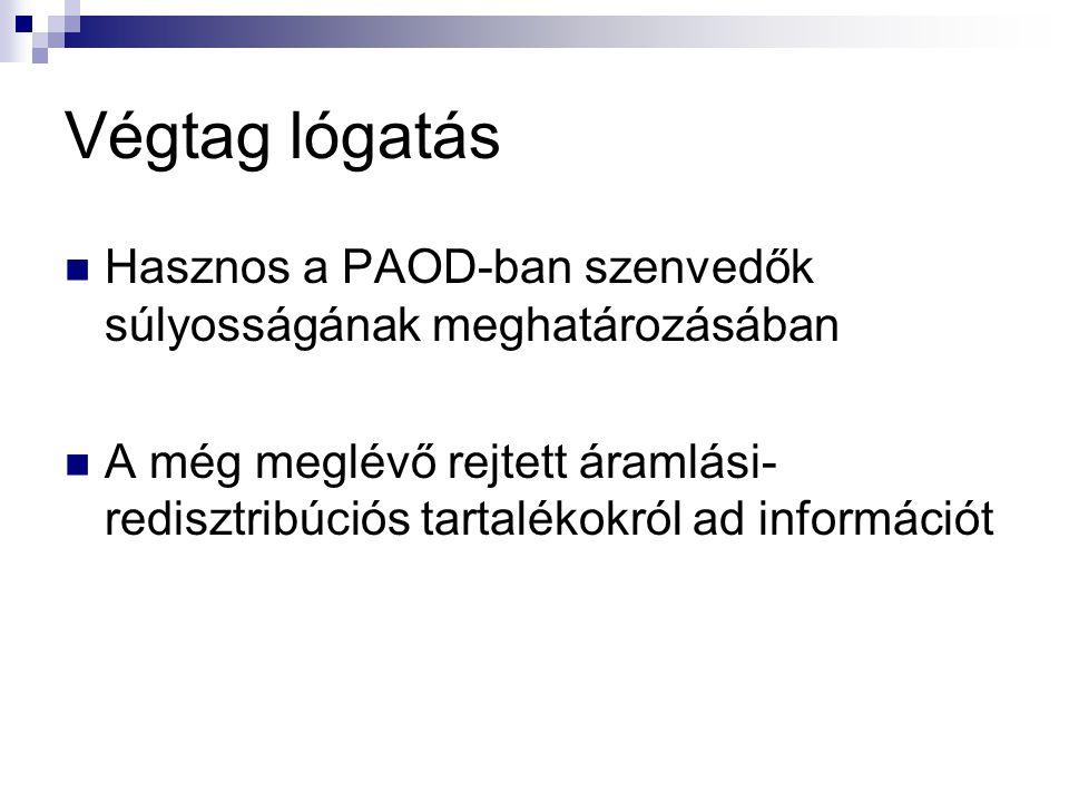 Végtag lógatás  Hasznos a PAOD-ban szenvedők súlyosságának meghatározásában  A még meglévő rejtett áramlási- redisztribúciós tartalékokról ad információt