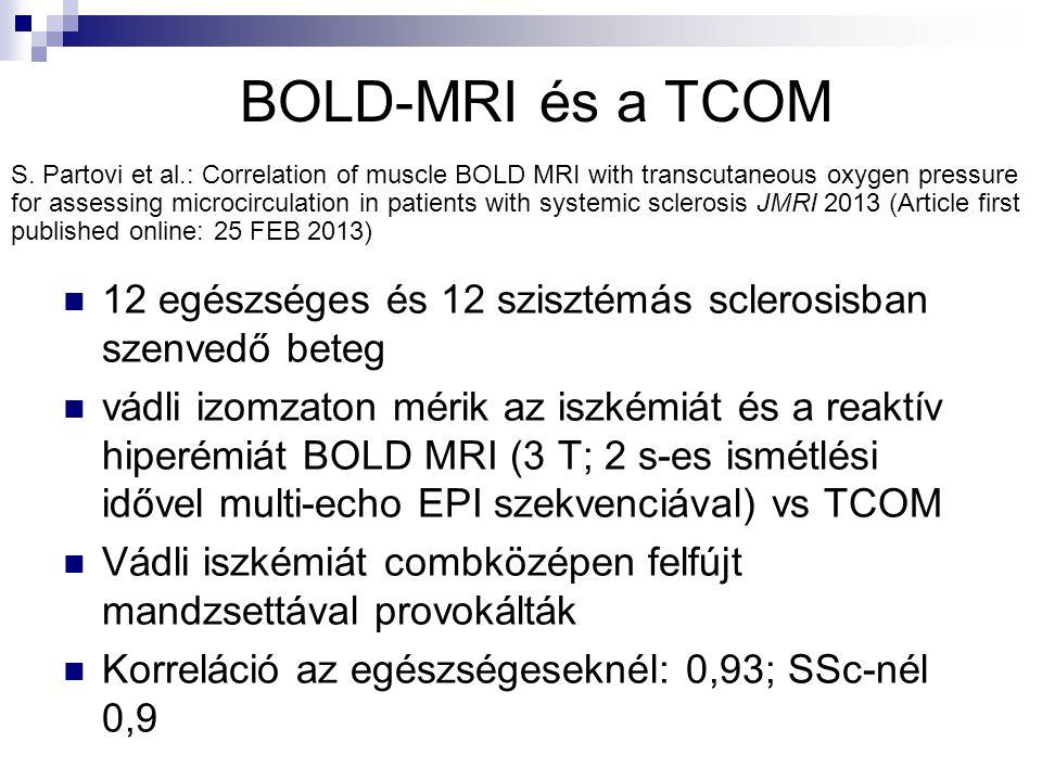 BOLD-MRI és a TCOM  12 egészséges és 12 szisztémás sclerosisban szenvedő beteg  vádli izomzaton mérik az iszkémiát és a reaktív hiperémiát BOLD MRI (3 T; 2 s-es ismétlési idővel multi-echo EPI szekvenciával) vs TCOM  Vádli iszkémiát combközépen felfújt mandzsettával provokálták  Korreláció az egészségeseknél: 0,93; SSc-nél 0,9 S.