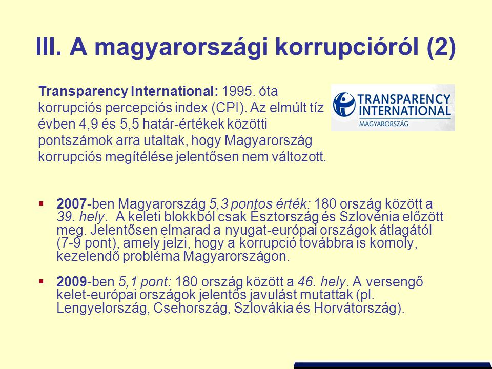 III. A magyarországi korrupcióról (2)  2007-ben Magyarország 5,3 pontos érték: 180 ország között a 39. hely. A keleti blokkból csak Észtország és Szl