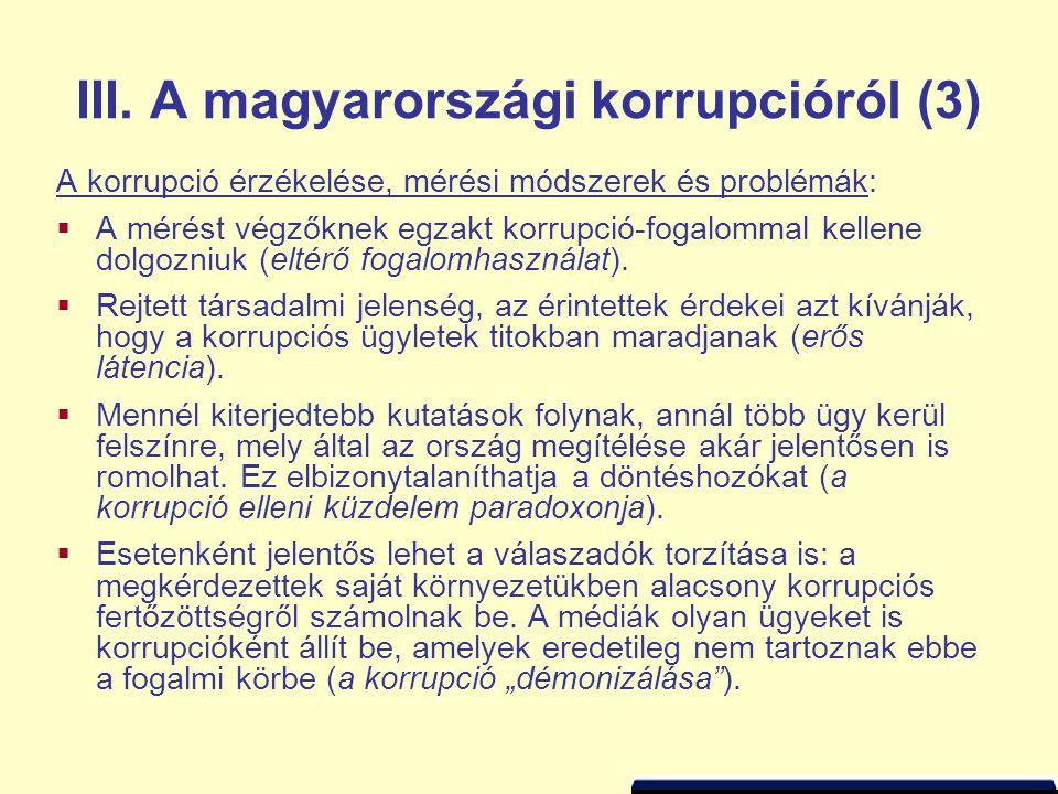 III. A magyarországi korrupcióról (3) A korrupció érzékelése, mérési módszerek és problémák:  A mérést végzőknek egzakt korrupció-fogalommal kellene