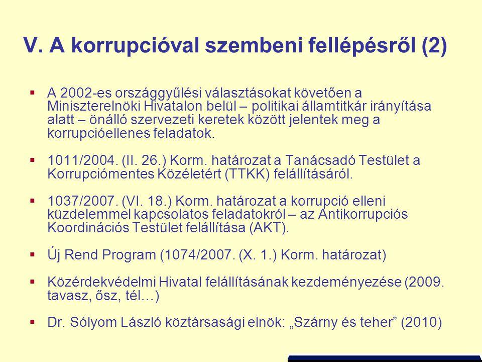 V. A korrupcióval szembeni fellépésről (2)  A 2002-es országgyűlési választásokat követően a Miniszterelnöki Hivatalon belül – politikai államtitkár