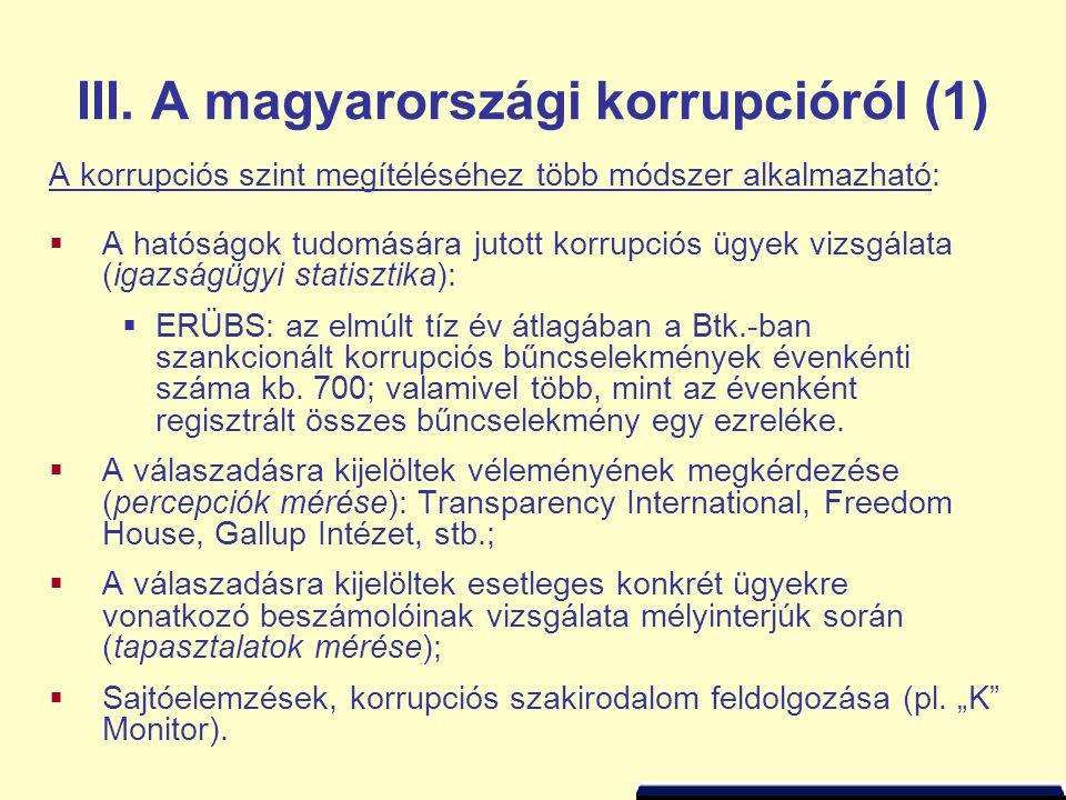 III. A magyarországi korrupcióról (1) A korrupciós szint megítéléséhez több módszer alkalmazható:  A hatóságok tudomására jutott korrupciós ügyek viz