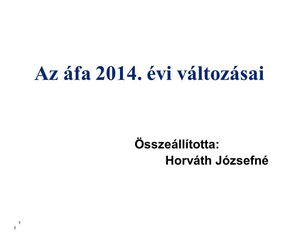 1 1 Az áfa 2014. évi változásai Összeállította: Horváth Józsefné