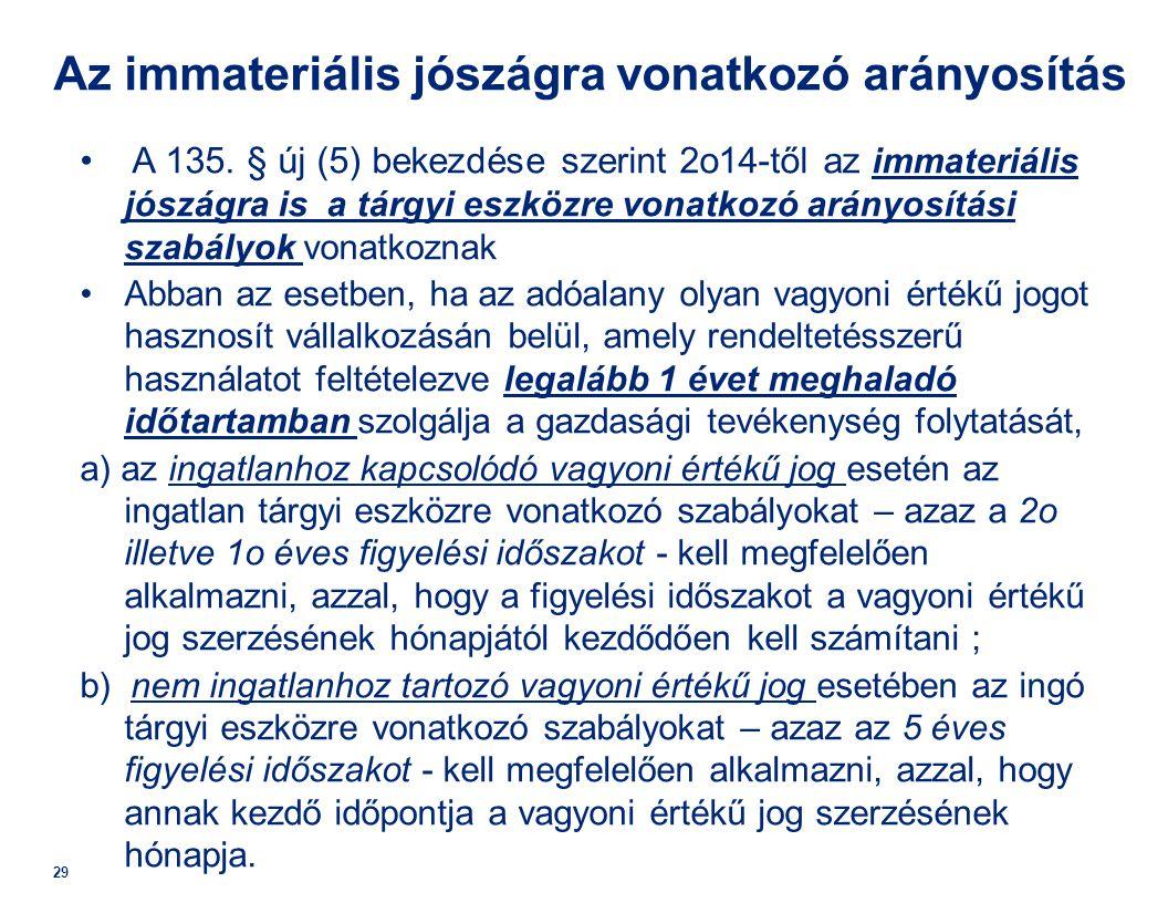 29 Az immateriális jószágra vonatkozó arányosítás • A 135. § új (5) bekezdése szerint 2o14-től az immateriális jószágra is a tárgyi eszközre vonatkozó