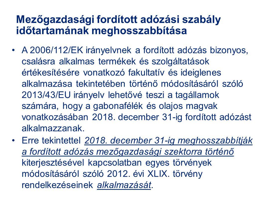 Mezőgazdasági fordított adózási szabály időtartamának meghosszabbítása •A 2006/112/EK irányelvnek a fordított adózás bizonyos, csalásra alkalmas termé