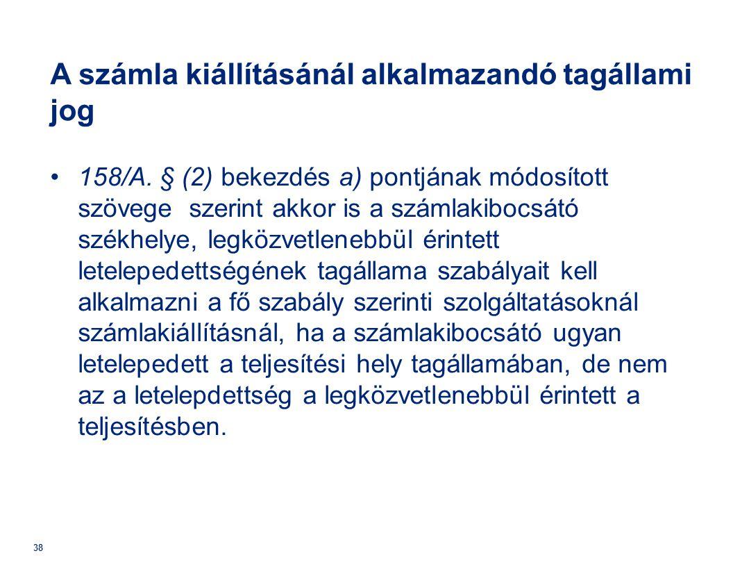 38 A számla kiállításánál alkalmazandó tagállami jog •158/A. § (2) bekezdés a) pontjának módosított szövege szerint akkor is a számlakibocsátó székhel