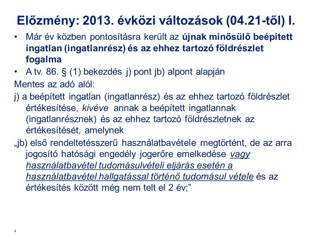Előzmény: 2013. évközi változások (04.21-től) I. •Már év közben pontosításra került az újnak minősülő beépített ingatlan (ingatlanrész) és az ehhez ta