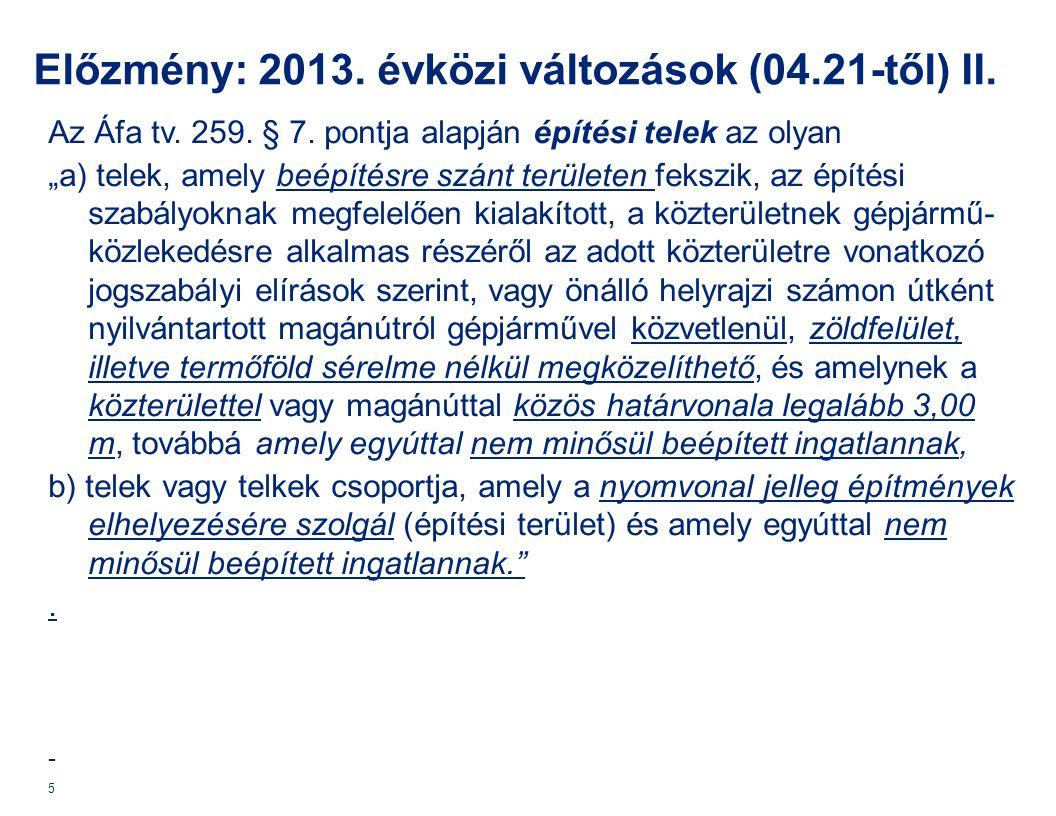"""Előzmény: 2013. évközi változások (04.21-től) II. Az Áfa tv. 259. § 7. pontja alapján építési telek az olyan """"a) telek, amely beépítésre szánt terület"""