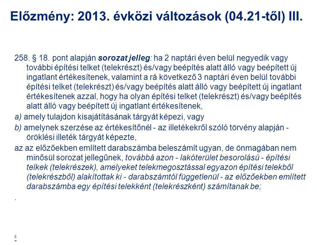 Előzmény: 2013. évközi változások (04.21-től) III. 258. § 18. pont alapján sorozat jelleg: ha 2 naptári éven belül negyedik vagy további építési telke