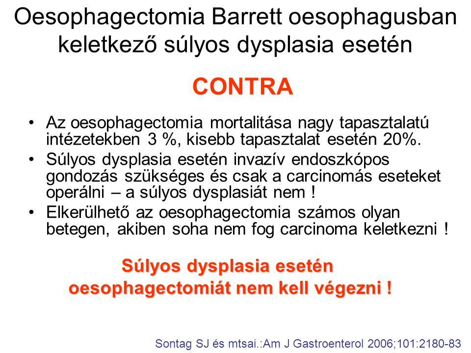 Oesophagectomia Barrett oesophagusban keletkező súlyos dysplasia esetén •Az oesophagectomia mortalitása nagy tapasztalatú intézetekben 3 %, kisebb tap