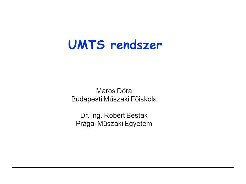 UMTS rendszer Maros Dóra Budapesti Műszaki Főiskola Dr. ing. Robert Bestak Prágai Műszaki Egyetem