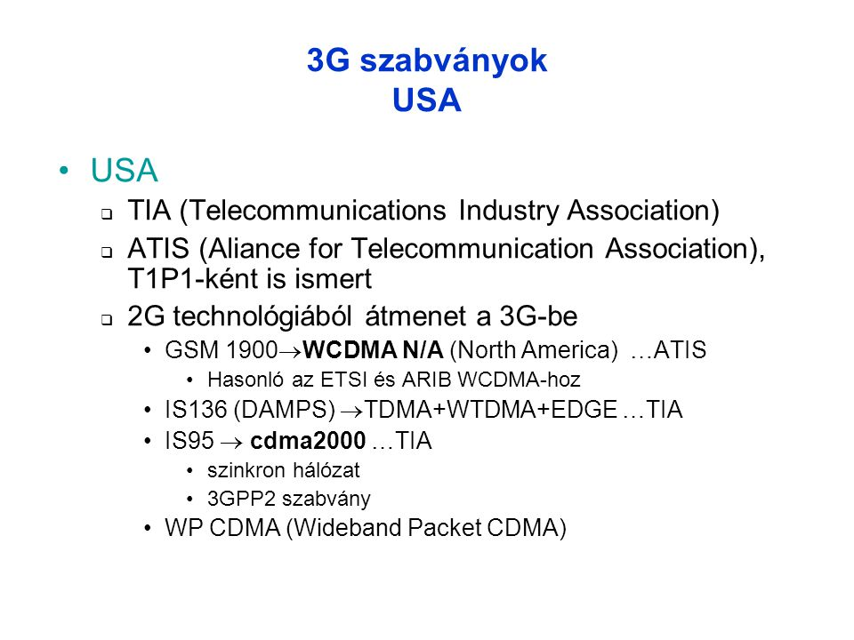 •USA  TIA (Telecommunications Industry Association)  ATIS (Aliance for Telecommunication Association), T1P1-ként is ismert  2G technológiából átmen