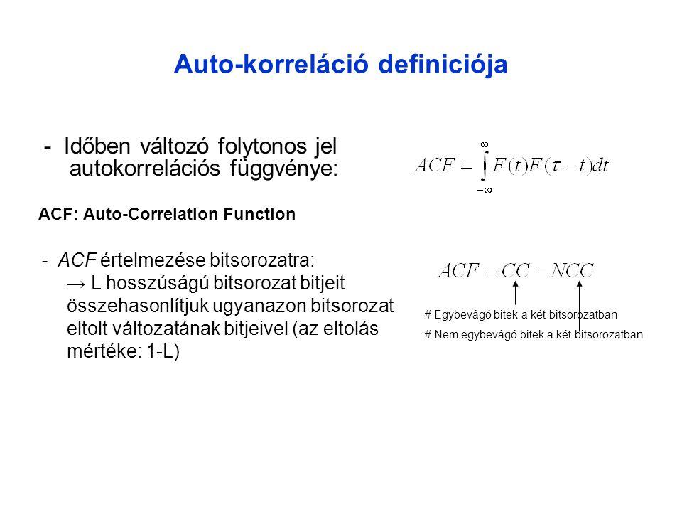 Auto-korreláció definiciója - Időben változó folytonos jel autokorrelációs függvénye: - ACF értelmezése bitsorozatra: → L hosszúságú bitsorozat bitjeit összehasonlítjuk ugyanazon bitsorozat eltolt változatának bitjeivel (az eltolás mértéke: 1-L) # Egybevágó bitek a két bitsorozatban # Nem egybevágó bitek a két bitsorozatban ACF: Auto-Correlation Function