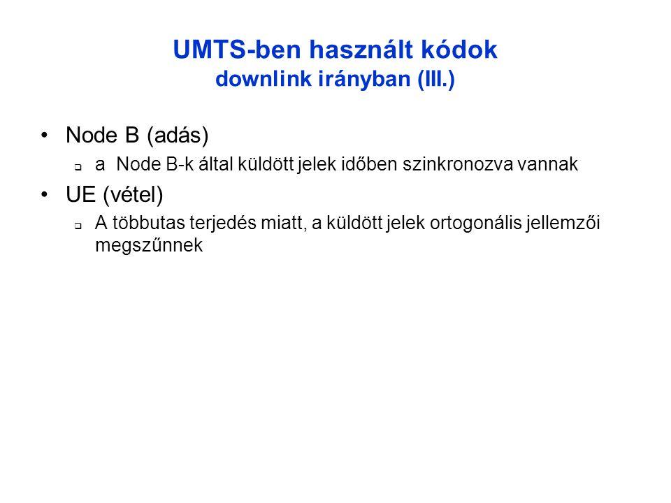 UMTS-ben használt kódok downlink irányban (III.) •Node B (adás)  a Node B-k által küldött jelek időben szinkronozva vannak •UE (vétel)  A többutas terjedés miatt, a küldött jelek ortogonális jellemzői megszűnnek