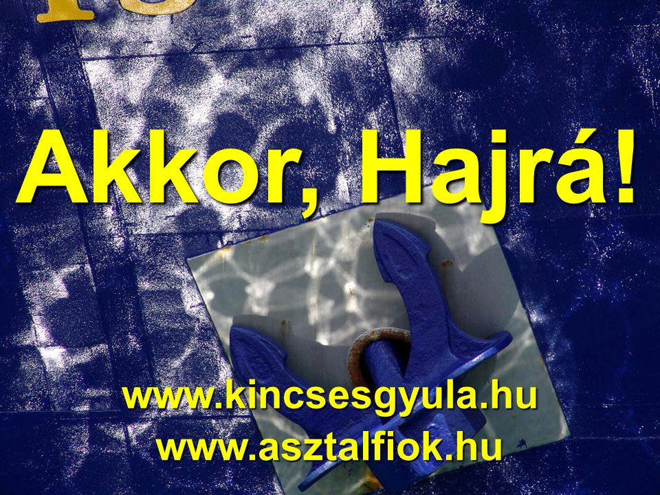 Kincses Gyula – 2013 Kincses Gyula, 2013. 23/25 Akkor, Hajrá! www.kincsesgyula.hu www.asztalfiok.hu