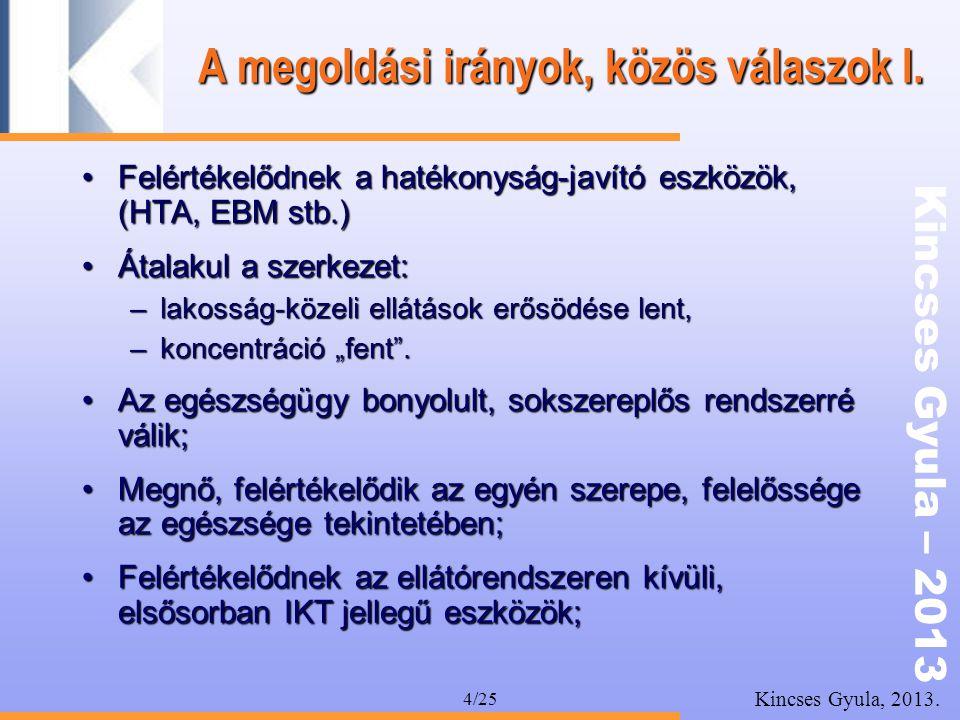 Kincses Gyula – 2013 Kincses Gyula, 2013. 4/25 A megoldási irányok, közös válaszok I. •Felértékelődnek a hatékonyság-javító eszközök, (HTA, EBM stb.)
