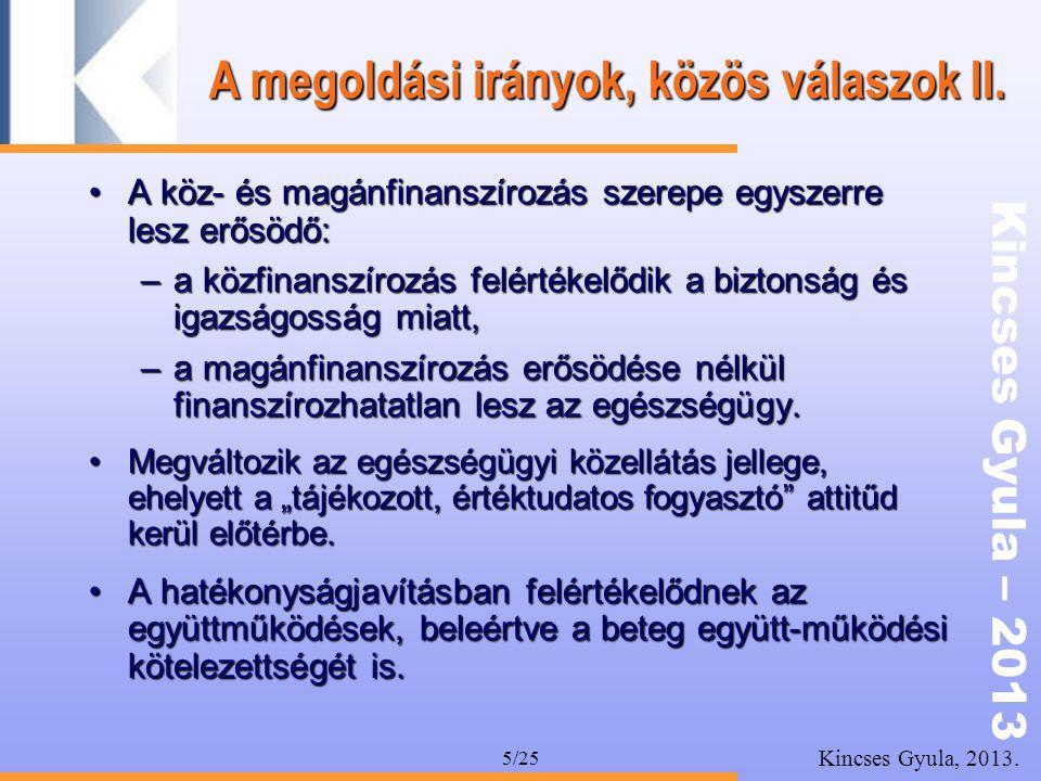 Kincses Gyula – 2013 Kincses Gyula, 2013. 5/25 •A köz- és magánfinanszírozás szerepe egyszerre lesz erősödő: –a közfinanszírozás felértékelődik a bizt