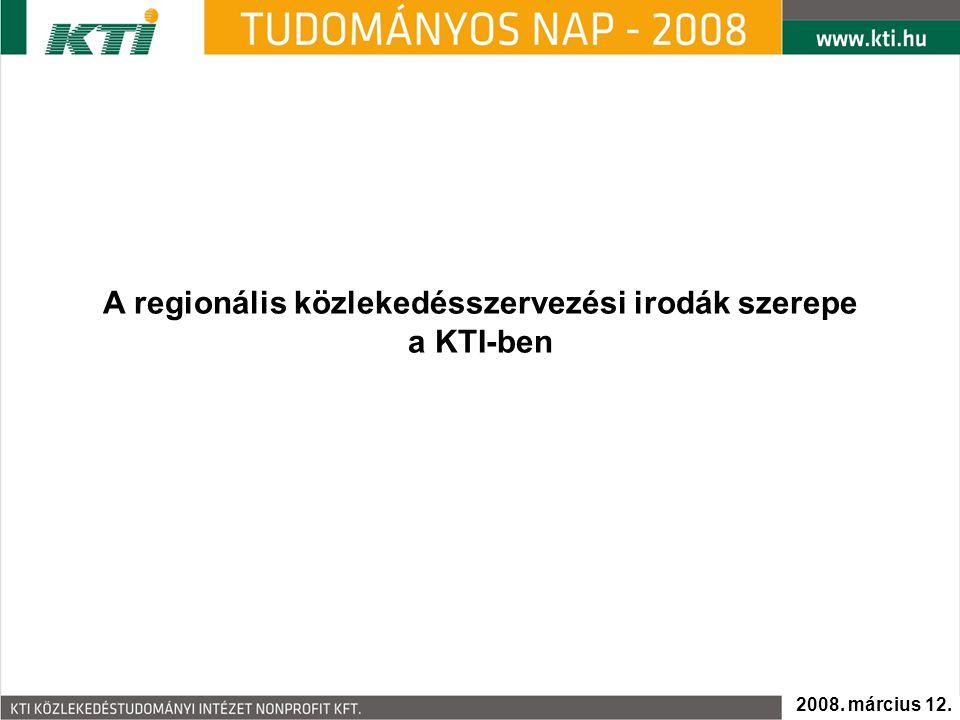 A regionális közlekedésszervezési irodák szerepe a KTI-ben 2008. március 12.