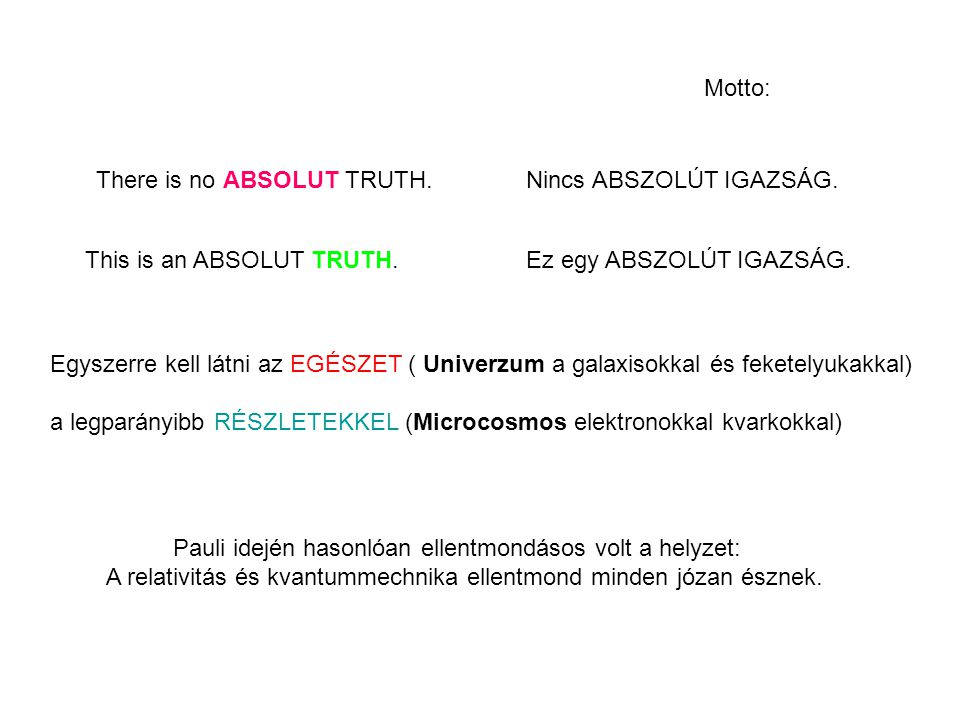 Motto: There is no ABSOLUT TRUTH. Nincs ABSZOLÚT IGAZSÁG.