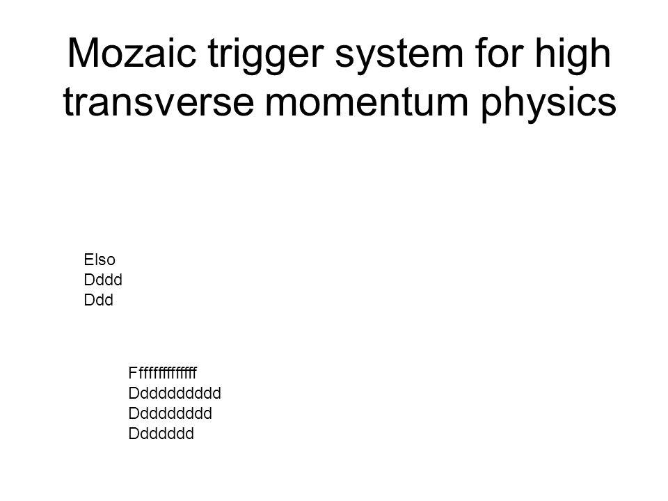 Mozaic trigger system for high transverse momentum physics Elso Dddd Ddd Ffffffffffffff Dddddddddd Ddddddddd Ddddddd