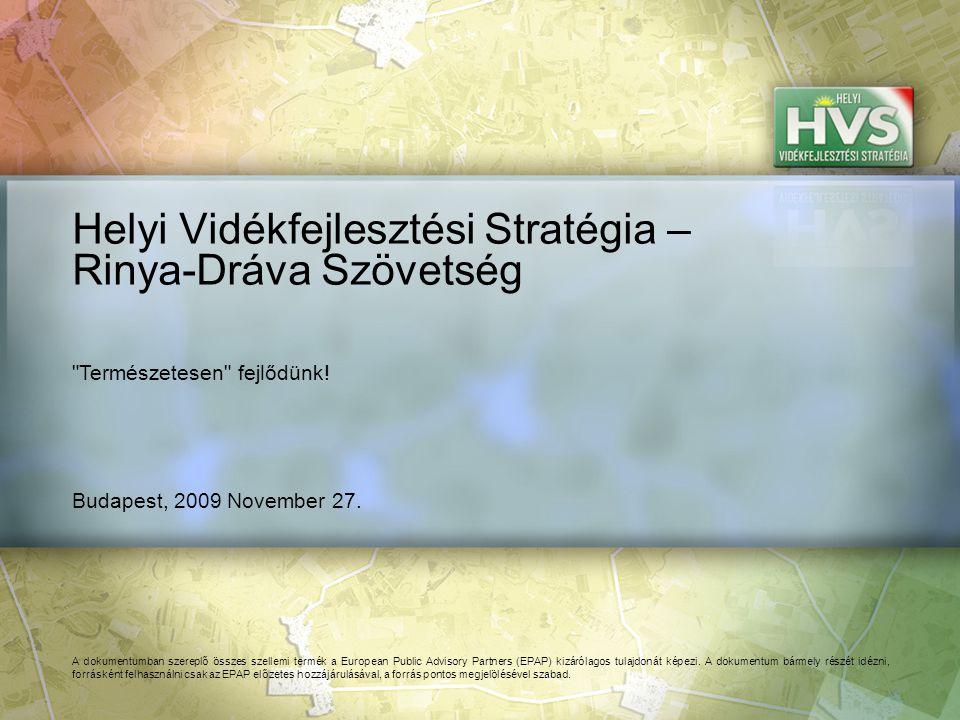 Budapest, 2009 November 27. Helyi Vidékfejlesztési Stratégia – Rinya-Dráva Szövetség A dokumentumban szereplő összes szellemi termék a European Public
