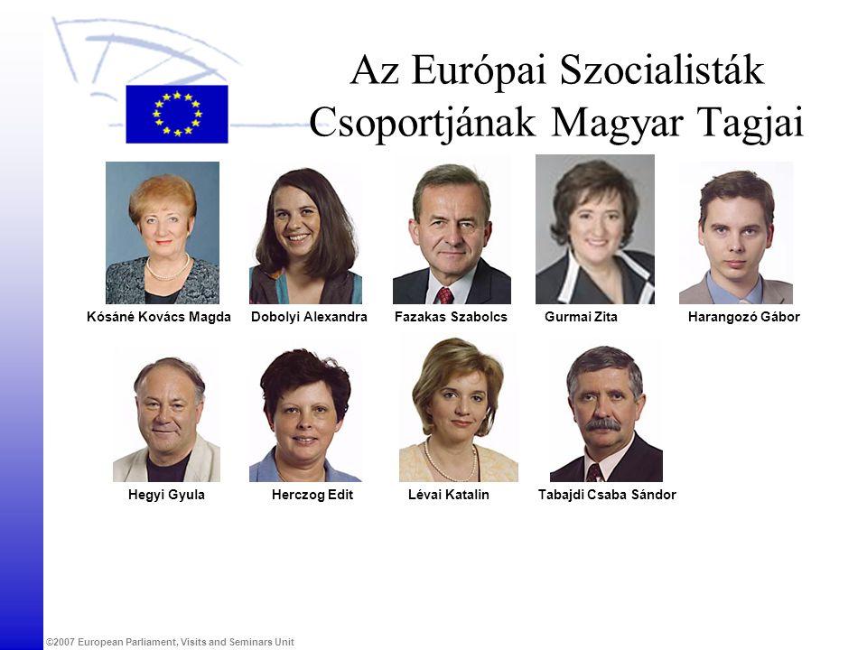 ©2007 European Parliament, Visits and Seminars Unit Az Európai Szocialisták Csoportjának Magyar Tagjai Dobolyi AlexandraFazakas SzabolcsGurmai ZitaHar