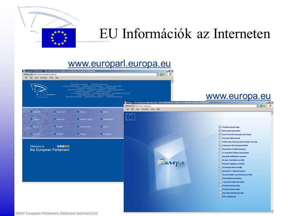 ©2007 European Parliament, Visits and Seminars Unit EU Információk az Interneten www.europarl.europa.eu www.europa.eu